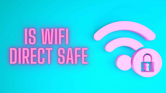 Is my Wifi Direct Safe