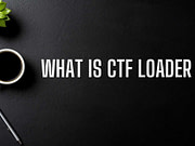 What is CTF Loader What It Means, What It Does
